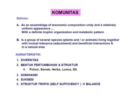 KOMUNITAS Definisi: A. As an assemblage of taxonomic composition unity and a relatively uniform appearance... With a definite trophic organization and.