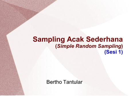 Sampling Acak Sederhana (Simple Random Sampling) (Sesi 1) Bertho Tantular.