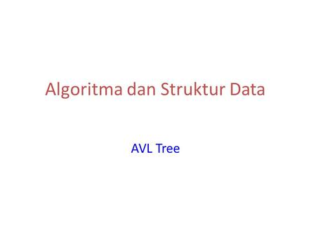 Algoritma dan Struktur Data AVL Tree. Outline AVL Tree Definisi Sifat Operasi 27 th Mar 2007.