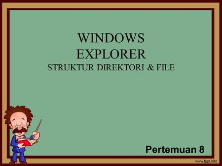 WINDOWS EXPLORER STRUKTUR DIREKTORI & FILE Pertemuan 8.