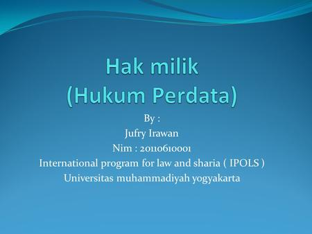 By : Jufry Irawan Nim : 20110610001 International program for law and sharia ( IPOLS ) Universitas muhammadiyah yogyakarta.
