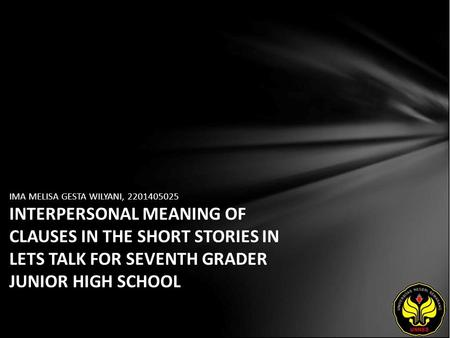 IMA MELISA GESTA WILYANI, 2201405025 INTERPERSONAL MEANING OF CLAUSES IN THE SHORT STORIES IN LETS TALK FOR SEVENTH GRADER JUNIOR HIGH SCHOOL.