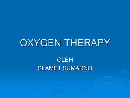 OXYGEN THERAPY OLEH SLAMET SUMARNO.