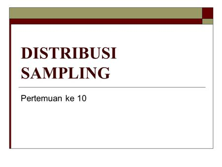 DISTRIBUSI SAMPLING Pertemuan ke 10.