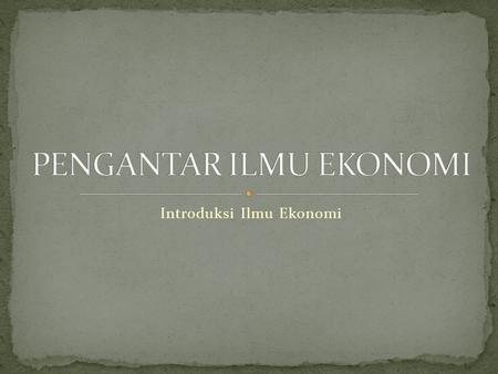 Introduksi Ilmu Ekonomi.  For this lecture, we will mainly discuss about : 1. Economics 2. Principles of Economics 3. Terminology of Economics.