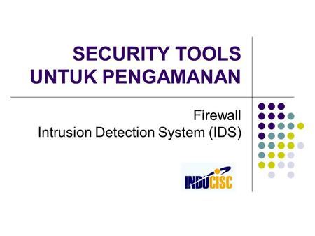 SECURITY TOOLS UNTUK PENGAMANAN Firewall Intrusion Detection System (IDS)