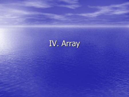 IV. Array.