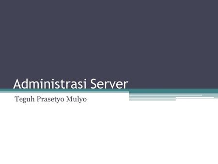 Administrasi Server Teguh Prasetyo Mulyo. Proxy Server.