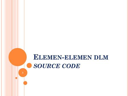 E LEMEN - ELEMEN DLM SOURCE CODE 1. E LEMEN - ELEMEN DLM SOURCE CODE [1] Characters (karakter) : dalam kode ASCII (American Standards Committee for Information.