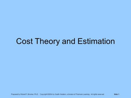 Prepared by Robert F. Brooker, Ph.D. Copyright ©2004 by South-Western, a division of Thomson Learning. All rights reserved.Slide 1 Cost Theory and Estimation.