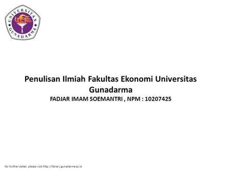 Penulisan Ilmiah Fakultas Ekonomi Universitas Gunadarma FADJAR IMAM SOEMANTRI, NPM : 10207425 for further detail, please visit