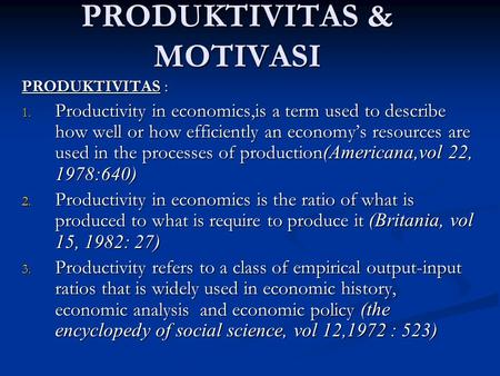 PRODUKTIVITAS & MOTIVASI PRODUKTIVITAS : 1. Productivity in economics,is a term used to describe how well or how efficiently an economy's resources are.