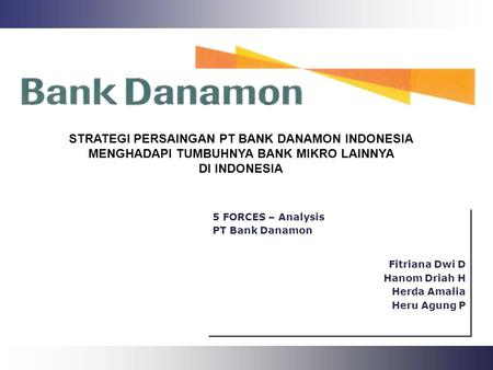 Operations Performance 5 FORCES – Analysis PT Bank Danamon Fitriana Dwi D Hanom Driah H Herda Amalia Heru Agung P 5 FORCES – Analysis PT Bank Danamon Fitriana.