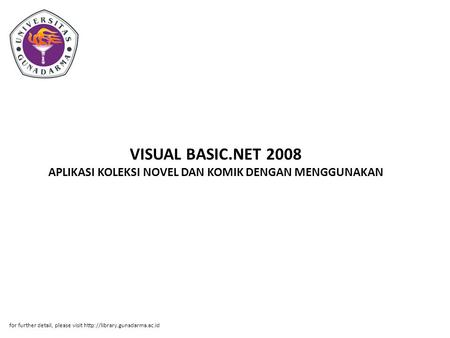 VISUAL BASIC.NET 2008 APLIKASI KOLEKSI NOVEL DAN KOMIK DENGAN MENGGUNAKAN for further detail, please visit