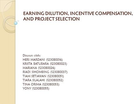 EARNING DILUTION, INCENTIVE COMPENSATION, AND PROJECT SELECTION Disusun oleh: HERI MARDANI (123080016) KRISTA BATUBARA (123080023) MARIANA (123080026)