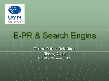 E-PR & Search Engine Online Public Relations Ilkom, 2010 A. Judhie Setiawan, M.Si.