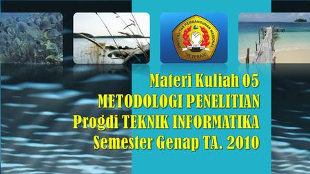 Materi Kuliah 05 METODOLOGI PENELITIAN Progdi TEKNIK INFORMATIKA Semester Genap TA. 2010 This template is in wide-screen format and demonstrates how transitions,