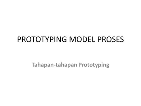 PROTOTYPING MODEL PROSES Tahapan-tahapan Prototyping.