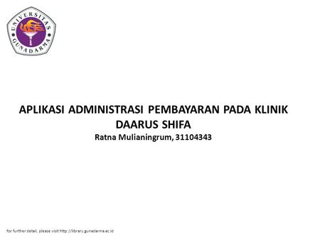 APLIKASI ADMINISTRASI PEMBAYARAN PADA KLINIK DAARUS SHIFA Ratna Mulianingrum, 31104343 for further detail, please visit