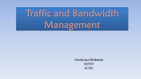 Traffic and Bandwidth Management Hanifa Ayu Widiastuti 10/7117 XI TKJ.