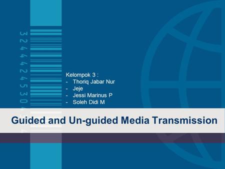 Guided and Un-guided Media Transmission Kelompok 3 : -Thoriq Jabar Nur -Jeje -Jessi Marinus P -Soleh Didi M.