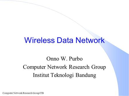 Computer Network Research Group ITB Wireless Data Network Onno W. Purbo Computer Network Research Group Institut Teknologi Bandung.