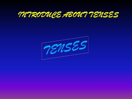 INTRODUCE ABOUT TENSES Time of TENSES PAST (LAMPAU) PRESENT (SEKARANG) FUTURE (AKAN DATANG)