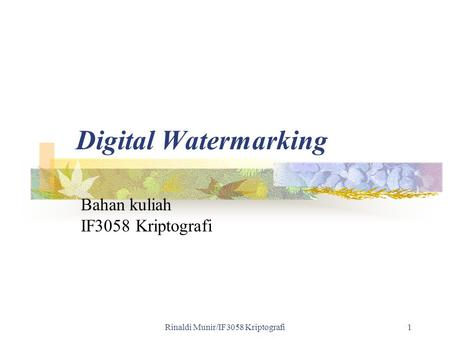 Rinaldi Munir/IF3058 Kriptografi1 Digital Watermarking Bahan kuliah IF3058 Kriptografi.