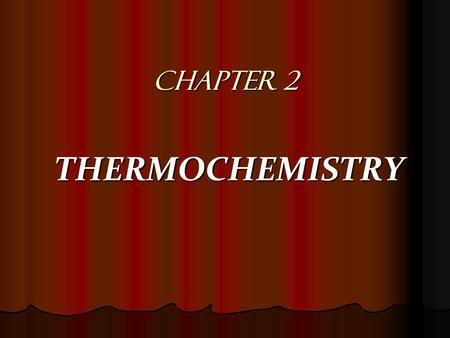 CHAPTER 2 THERMOCHEMISTRY. TOPYCS A.Definition of Thermochemistry and Enthalpy B.System and Environment C.Exothermyc and Endothermyc Reaction D.Graph.