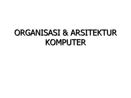 "ORGANISASI & ARSITEKTUR KOMPUTER. Text Book  William Stalling, ""Computer Organization & Architecture"", Prentice Hall, 2000  Andrew S. Tanenbaum,"" Structured."