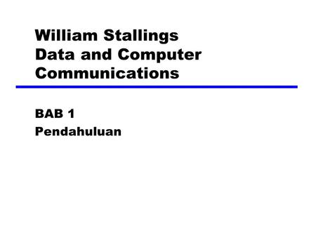 William Stallings Data and Computer Communications BAB 1 Pendahuluan.