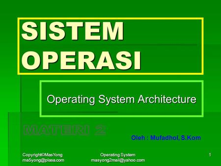 Copyright©MasYong Operating System 1 SISTEM OPERASI Operating System Architecture Oleh : Mufadhol, S.Kom.