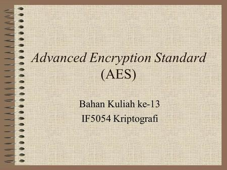 Advanced Encryption Standard (AES) Bahan Kuliah ke-13 IF5054 Kriptografi.