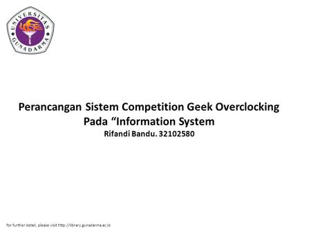 "Perancangan Sistem Competition Geek Overclocking Pada ""Information System Rifandi Bandu. 32102580 for further detail, please visit"