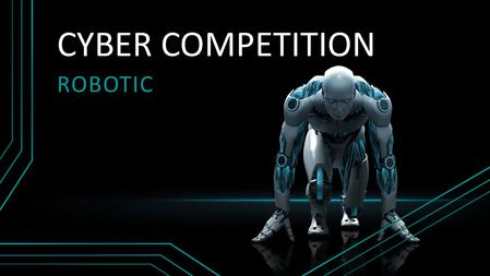 CYBER COMPETITION Robotic.