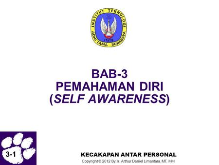 3-1 KECAKAPAN ANTAR PERSONAL Copyright © 2012 By. Ir. Arthur Daniel Limantara, MT, MM. BAB-3 PEMAHAMAN DIRI (SELF AWARENESS)