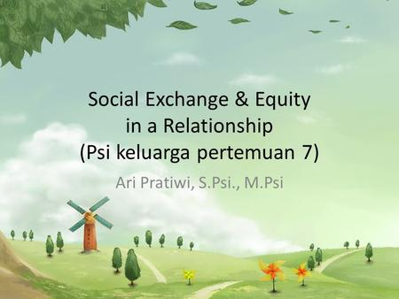 Social Exchange & Equity in a Relationship (Psi keluarga pertemuan 7)