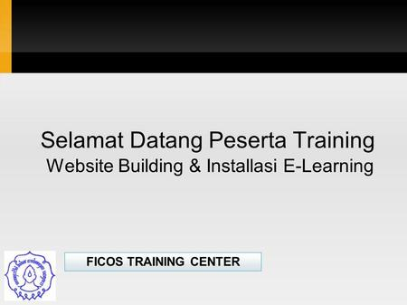 Selamat Datang Peserta Training Website Building & Installasi E-Learning FICOS TRAINING CENTER.