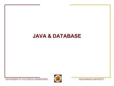 DEPARTMENT OF ELECTRICAL ENGINEERINGGADJAHMADA UNIVERSITY JAVA & DATABASE.