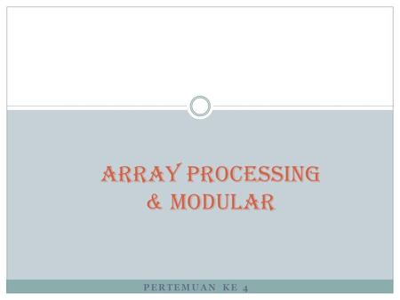 Array Processing & Modular