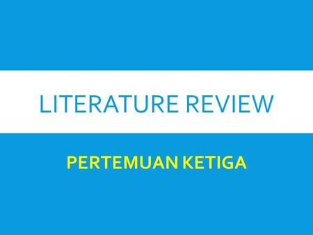 LITERATURE REVIEW PERTEMUAN KETIGA.
