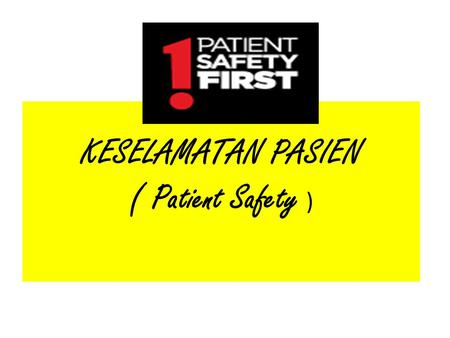 KESELAMATAN PASIEN ( Patient Safety ). Background : Patient safety is a new healthcare discipline that emphasizes the reporting, analysis, and prevention.