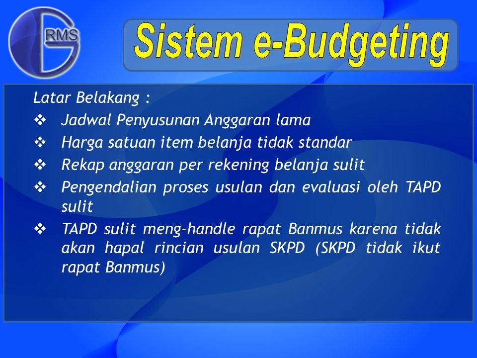 Maksud penerapan e-Budgeting adalah mempermudah Tim Anggaran Pemerintah Daerah (TAPD) dan SKPD dalam proses penyusunan anggaran Tujuan penerapan e-Budgeting adalah untuk tingkatkan kualitas APBD dari sisi kesesuaian dengan RPJMD, keakuratan nilai dan rekening, dan akuntabilitas alokasi belanja MAKSUD DAN TUJUAN