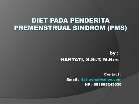 By : HARTATI, S.Si.T, M.Kes Contact :   HP : 081805243030.
