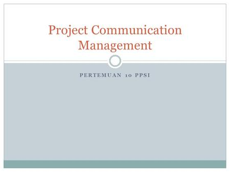PERTEMUAN 10 PPSI Project Communication Management.