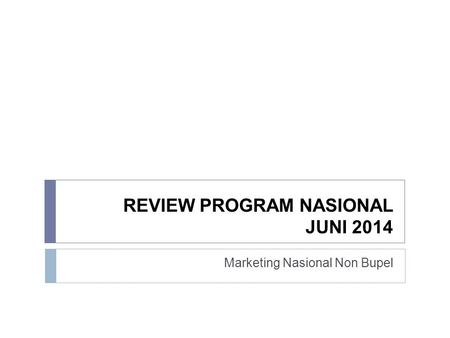 REVIEW PROGRAM NASIONAL JUNI 2014 Marketing Nasional Non Bupel.