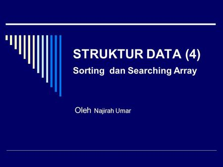 STRUKTUR DATA (4) Sorting dan Searching Array Oleh Najirah Umar.