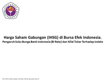 Harga Saham Gabungan (IHSG) di Bursa Efek Indonesia. Pengaruh Suku Bunga Bank Indonesia (BI Rate) dan Nilai Tukar Terhadap Indeks for further detail, please.