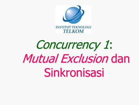 Concurrency 1: Mutual Exclusion dan Sinkronisasi.