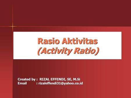 Rasio Aktivitas (Activity Ratio) Created by : RIZAL EFFENDI, SE, M.Si